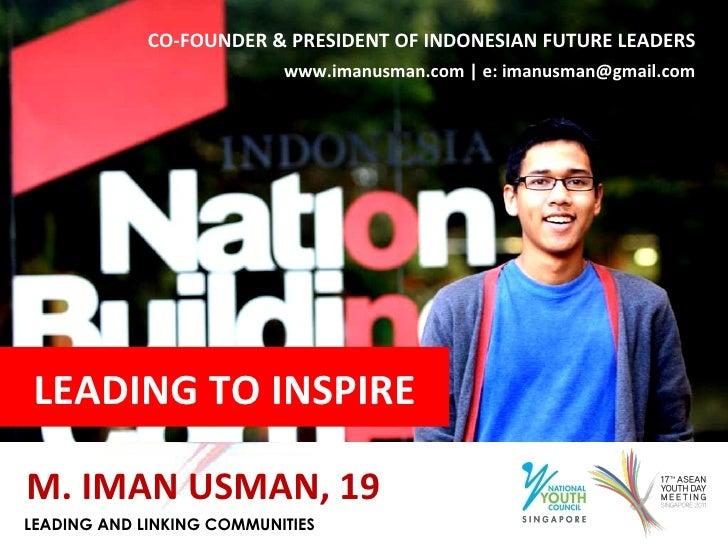 CO-FOUNDER & PRESIDENT OF INDONESIAN FUTURE LEADERS www.imanusman.com | e: imanusman@gmail.com M. IMAN USMAN, 19 LEADING T...