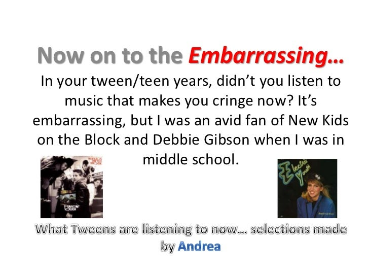 Now on to the Embarrassing…<br />In your tween/teen years, didn't you listen to music that makes you cringe now? It's emba...