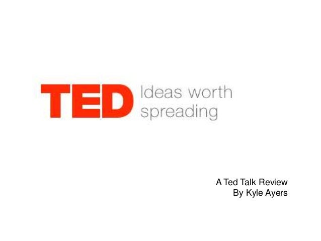 A Ted Talk Review    By Kyle Ayers
