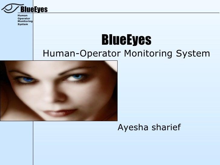 BlueEyes Human-Operator Monitoring System By, Ayesha sharief
