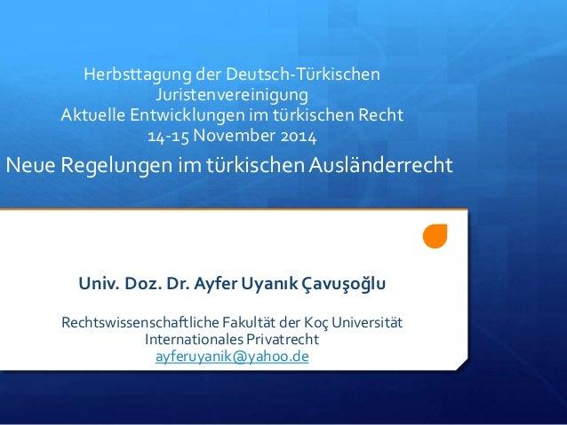 Herbsttagung der Deutsch-Türkischen  Juristenvereinigung  Aktuelle Entwicklungen im türkischen Recht  14-15 November 2014 ...
