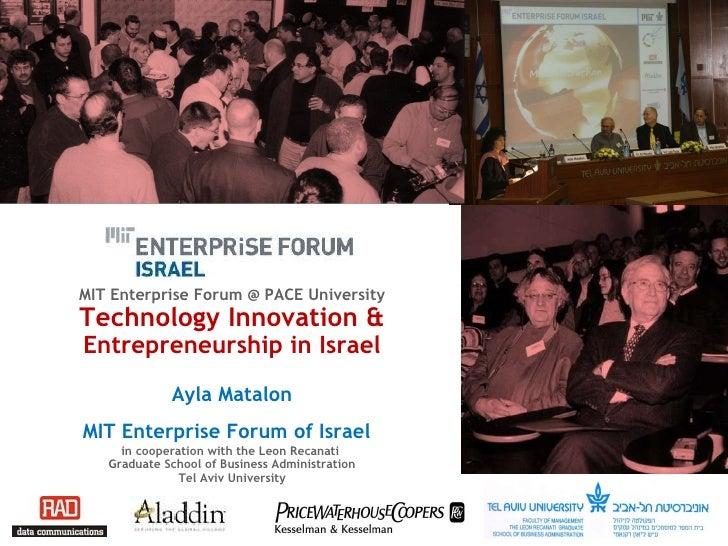 MIT Enterprise Forum @ PACE University Technology Innovation &  Entrepreneurship in Israel Ayla Matalon MIT Enterprise For...