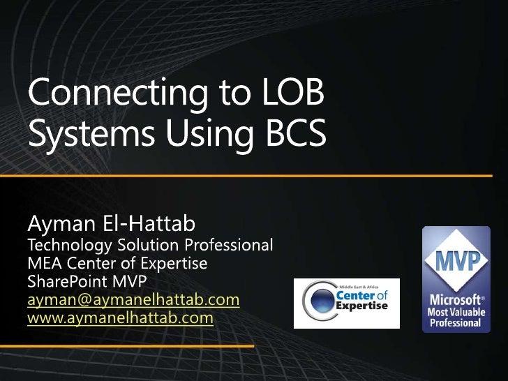 Connecting to LOB Systems Using BCS, Ayman El-Hattab, MVP