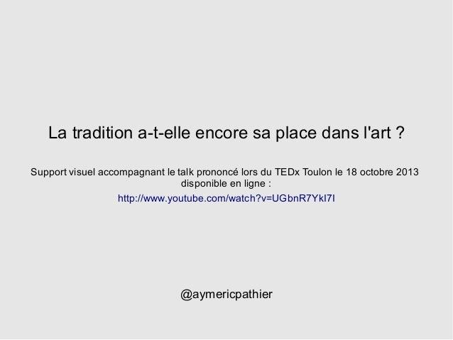 Aymeric pathier - La tradition a-t-elle-encore sa place dans l art - tedx toulon -2013-10-18