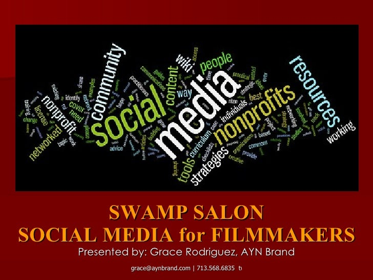 SWAMP SALON SOCIAL MEDIA for FILMMAKERS     Presented by: Grace Rodriguez, AYN Brand              grace@aynbrand.com | 713...