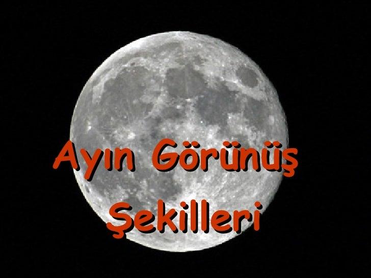 Ayın Görünüş  Şekilleri