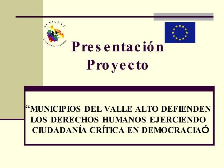 """Presentación Proyecto """" MUNICIPIOS DEL VALLE ALTO DEFIENDEN LOS DERECHOS HUMANOS EJERCIENDO CIUDADANÍA CRÍTICA EN DEMOCRAC..."""