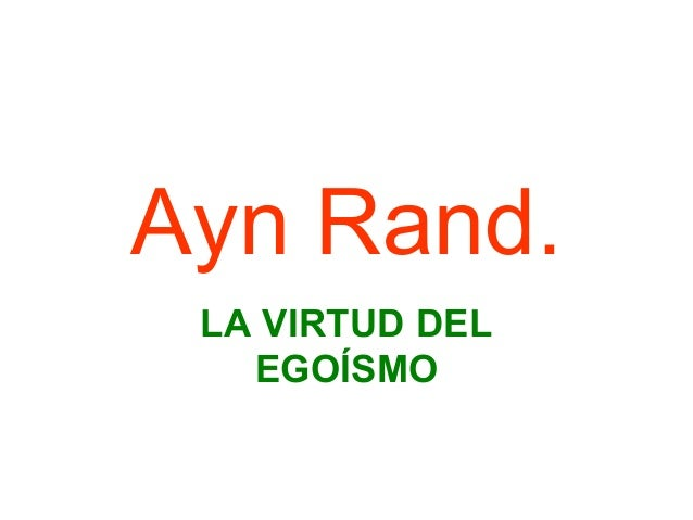 Ayn Rand.LA VIRTUD DELEGOÍSMO