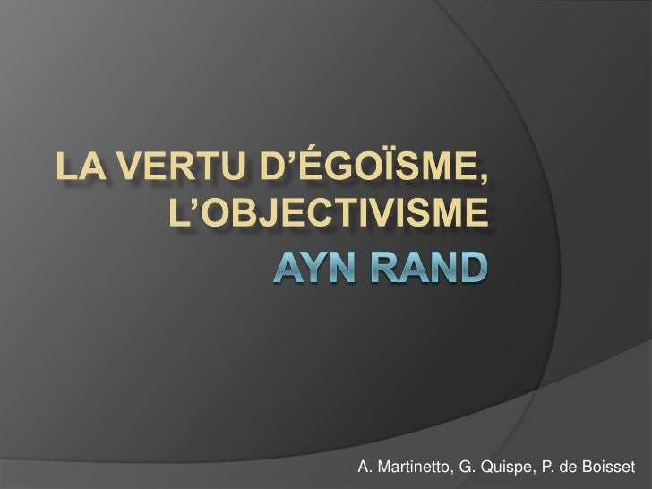 Ayn Rand<br />la vertu d'égoïsme, l'objectivisme<br />A. Martinetto, G. Quispe, P. de Boisset<br />
