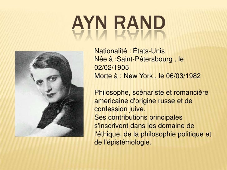 Ayn Rand<br />Nationalité : États-Unis Née à :Saint-Pétersbourg , le 02/02/1905 Morte à : New York , le 06/03/1982 <br />P...