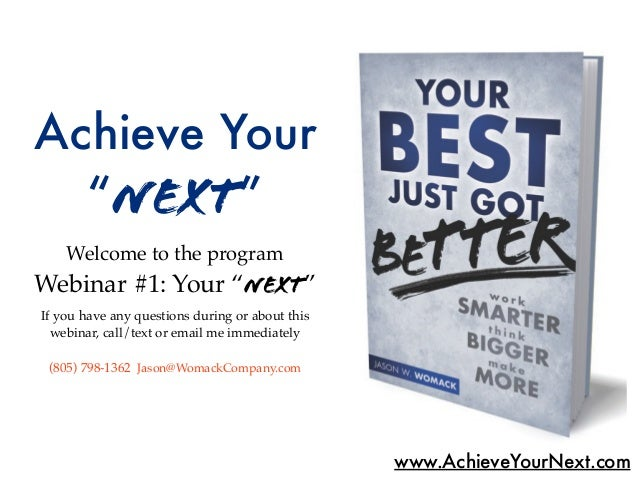 """Achieve Your  """"Next""""    Welcome to the programWebinar #1: Your """"Next""""If you have any questions during or about this  webin..."""