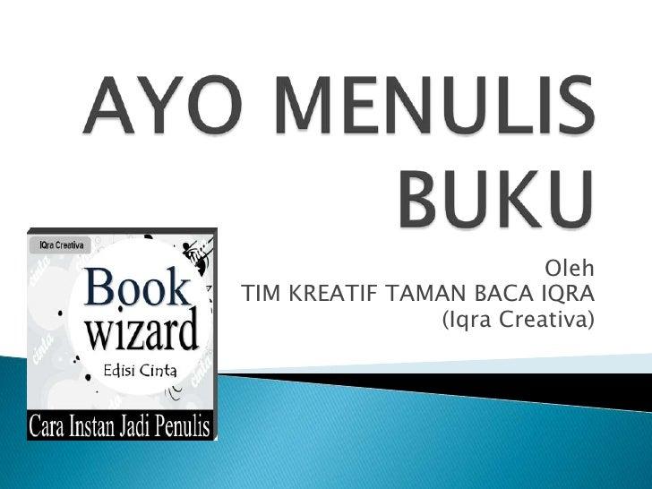 AYO MENULIS BUKU <br />Oleh<br />TIM KREATIF TAMAN BACA IQRA<br />(Iqra Creativa)<br />