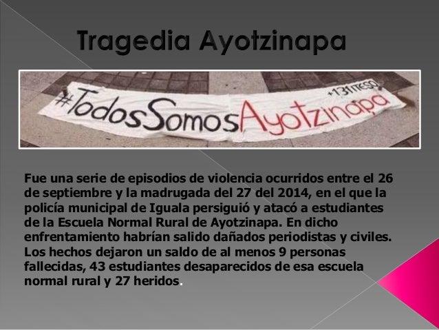 Fue una serie de episodios de violencia ocurridos entre el 26 de septiembre y la madrugada del 27 del 2014, en el que la p...