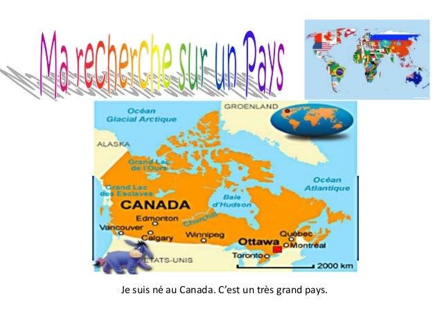 Je suis né au Canada. C'est un très grand pays.