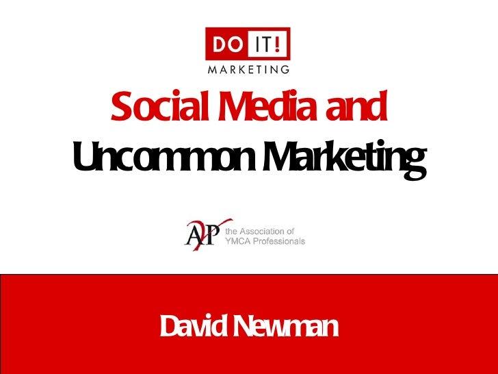 Social Media andUncommon Marketing    David Newman           e: david@doitmarketing.com | p: 610.716.5984