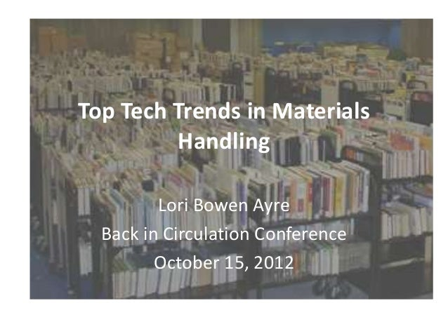 Top Tech Trends in Materials Handling - For UW Madison Circulation Conference