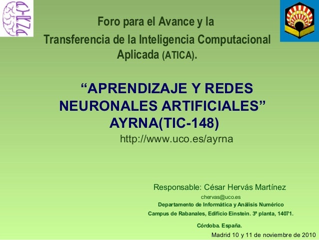 """""""APRENDIZAJE Y REDES NEURONALES ARTIFICIALES"""" AYRNA(TIC-148) Responsable: César Hervás Martínez chervas@uco.es Departament..."""