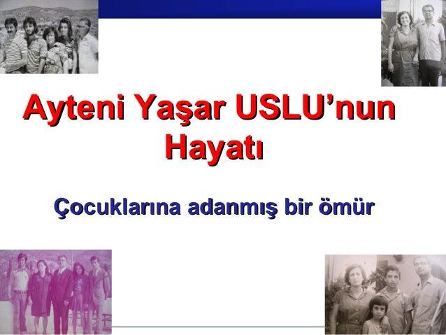 Ayteni Yaşar USLU'nun        Hayatı Çocuklarına adanmış bir ömür                            Prof.Dr. İbrahim USLU