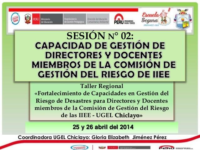 25 y 26 abril del 2014 Taller Regional «Fortalecimiento de Capacidades en Gestión del Riesgo de Desastres para Directores ...