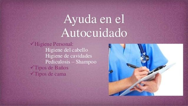 Ayuda en el Autocuidado Higiene Personal: Higiene del cabello Higiene de cavidades Pediculosis – Shampoo Tipos de Baños ...