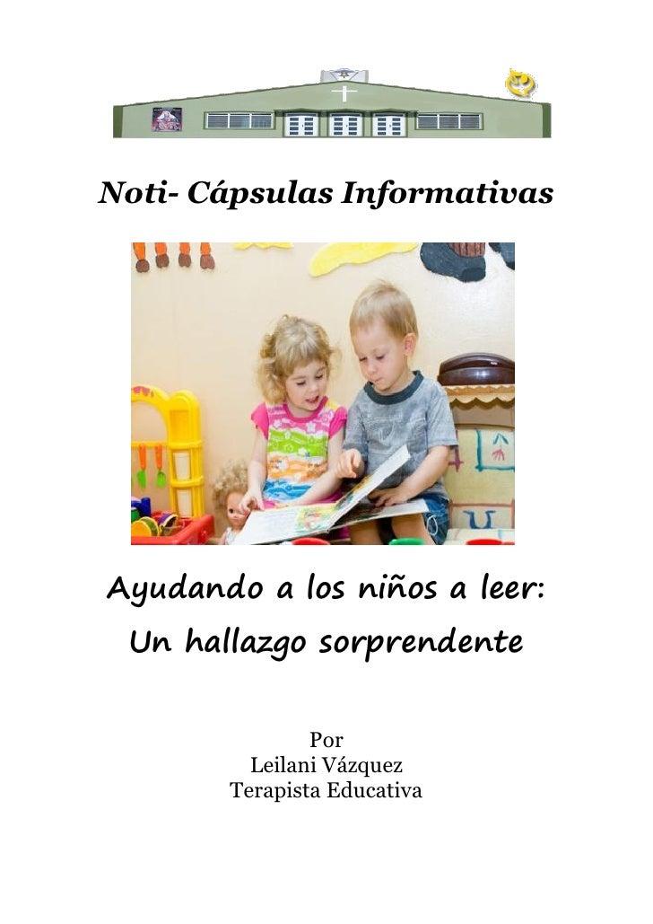 Noti- Cápsulas InformativasAyudando a los niños a leer: Un hallazgo sorprendente               Por         Leilani Vázquez...