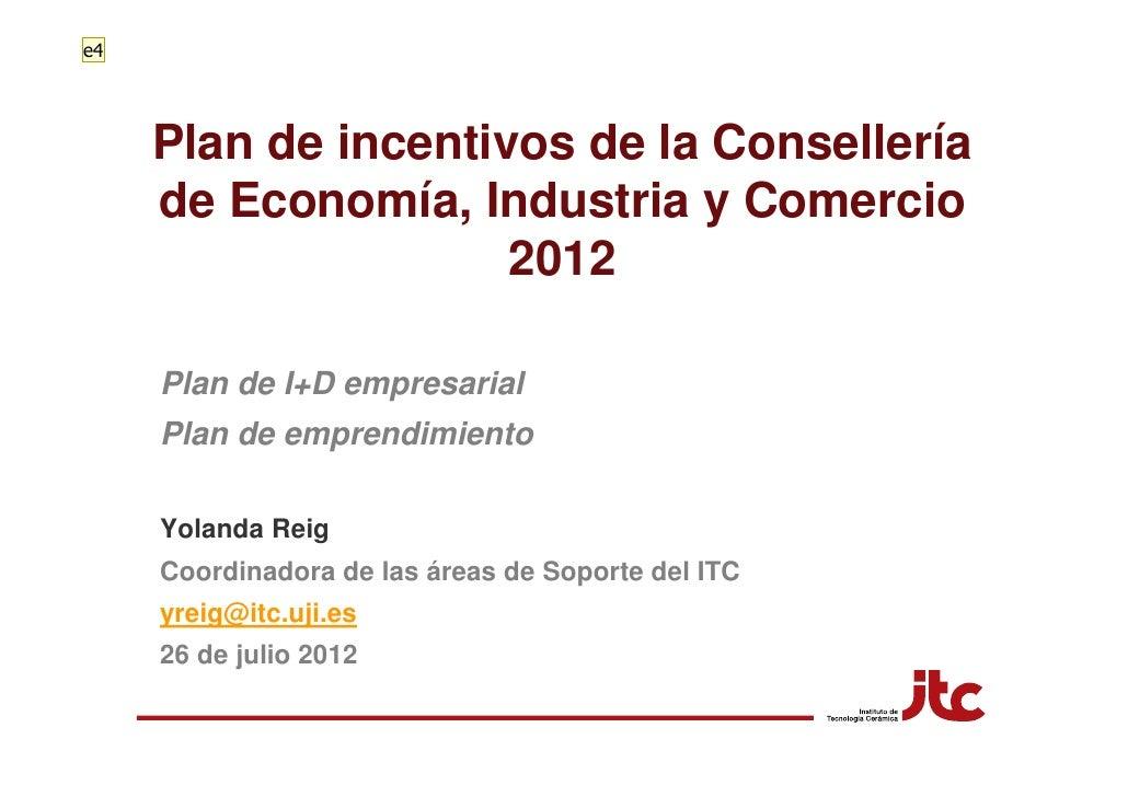 e4     Plan de incentivos de la Consellería     de Economía, Industria y Comercio                     2012     Plan de I+D...