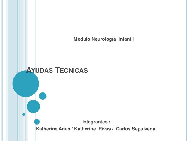 AYUDAS TÉCNICASIntegrantes :Katherine Arias / Katherine Rivas / Carlos Sepulveda.Modulo Neurología Infantil