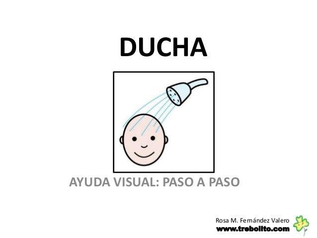 DUCHA AYUDA VISUAL: PASO A PASO Rosa M. Fernández Valero www.trebolito.com