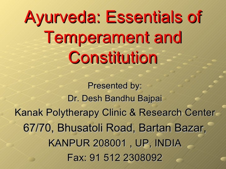 Ayurveda: Essentials of     Temperament and        Constitution                 Presented by:            Dr. Desh Bandhu B...