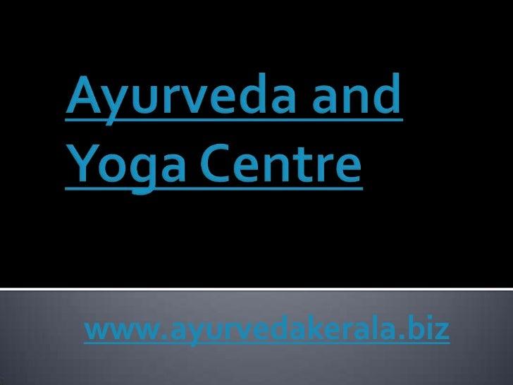 Ayurveda and yoga centre | ayurvedic hospital | body massage centre | ayurvedic treatments | Arthritis | Autism | epilepsy | weight loss | Obesity | Sirodhara | Spondilitis | Infetility |yoga and meditation |Kerala Ayurvedic Centre | Kerala Ayurveda treat