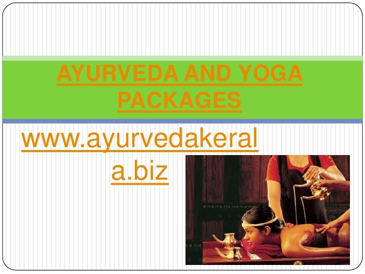 AYURVEDA AND YOGA      PACKAGESwww.ayurvedakeral      a.biz