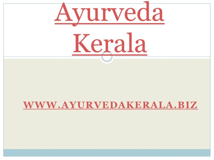 Ayurveda Kerala<br />www.ayurvedakerala.biz<br />