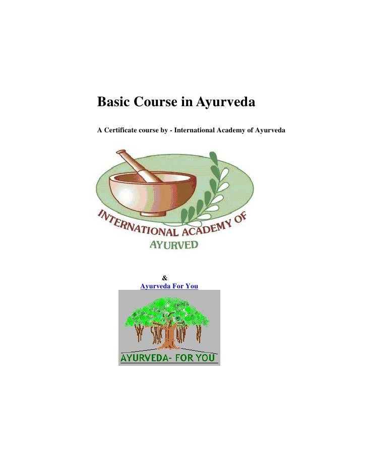 Basic Course in Ayurveda A Certificate course by - International Academy of Ayurveda                        &             ...