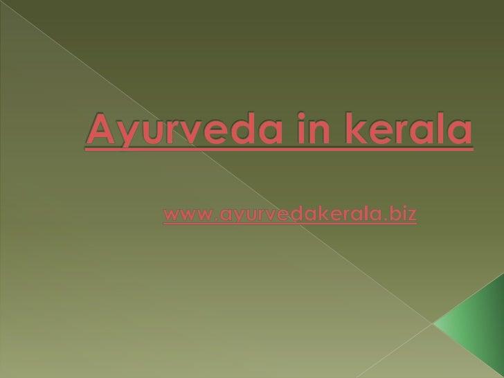 Ayurveda in kerala<br />www.ayurvedakerala.biz<br />