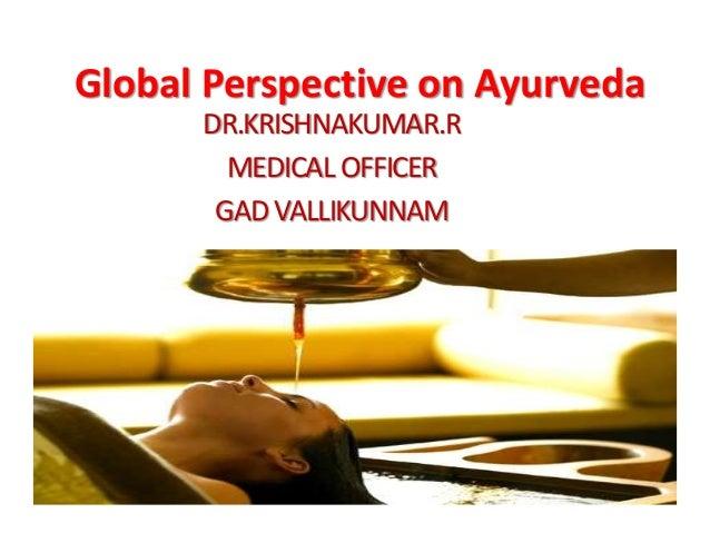 Global Perspective on Ayurveda DR.KRISHNAKUMAR.R MEDICAL OFFICER GADVALLIKUNNAM