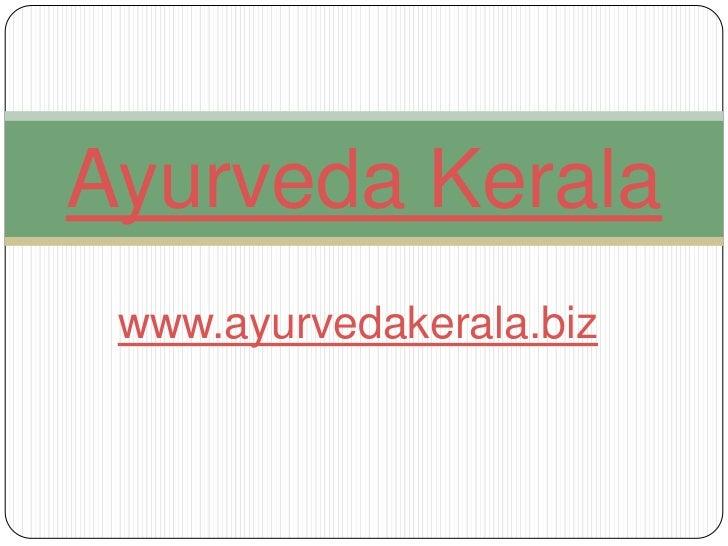 www.ayurvedakerala.biz<br />Ayurveda Kerala<br />