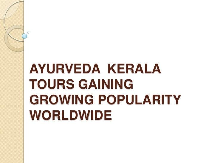 AYURVEDA KERALATOURS GAININGGROWING POPULARITYWORLDWIDE