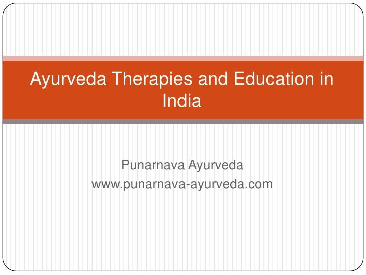 Ayurveda Therapies and Education in India<br />Punarnava Ayurveda<br />www.punarnava-ayurveda.com<br />