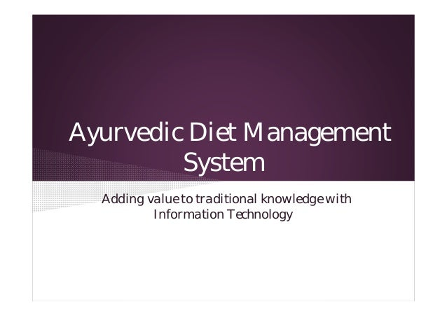 Ayurvedic Diet Management System Adding value to traditional knowledge with Information Technology