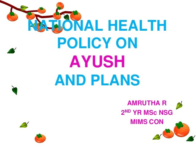 NATIONAL HEALTH POLICY ON  AYUSH AND PLANS AMRUTHA R 2ND YR MSc NSG MIMS CON