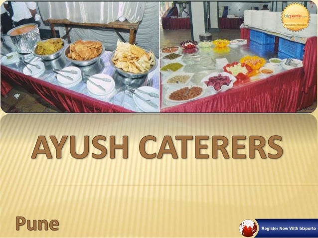 ABOUT US  Ayush Caterers established in 2009 with small unit in Pune & Providing Catering Service in all over Maharashtra...