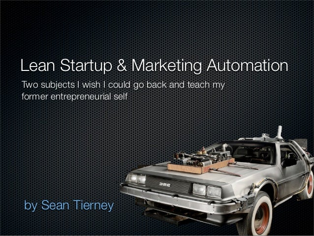 Lean Startup & Marketing AutomationTwo subjects I wish I could go back and teach myformer entrepreneurial selfby Sean Tier...