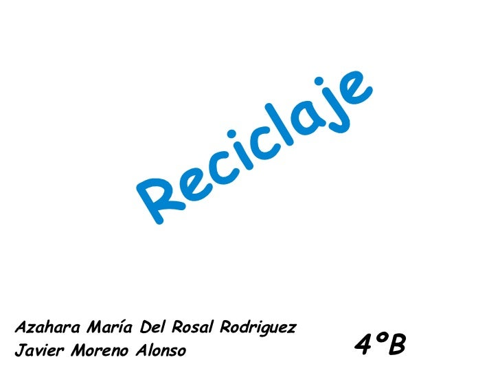 Reciclaje Azahara María Del Rosal Rodriguez Javier Moreno Alonso 4ºB