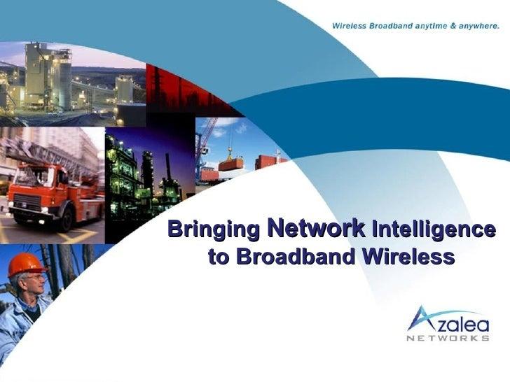 Bringing  Network  Intelligence to Broadband Wireless