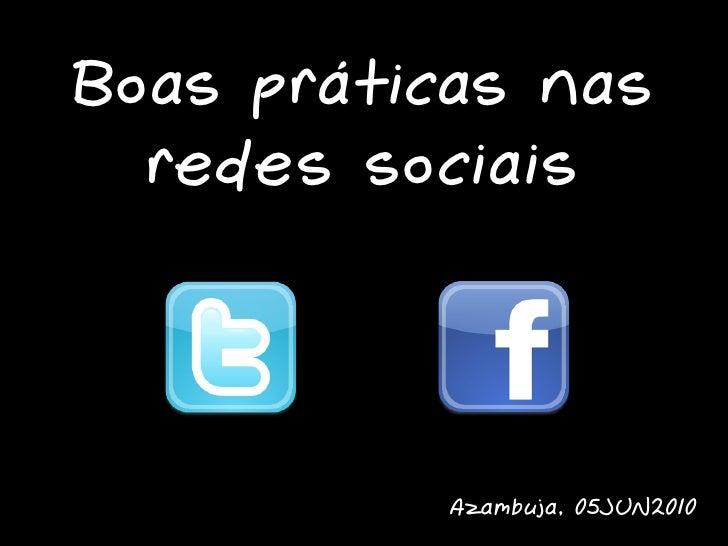 Boas práticas nas   redes sociais              Azambuja, 05JUN2010