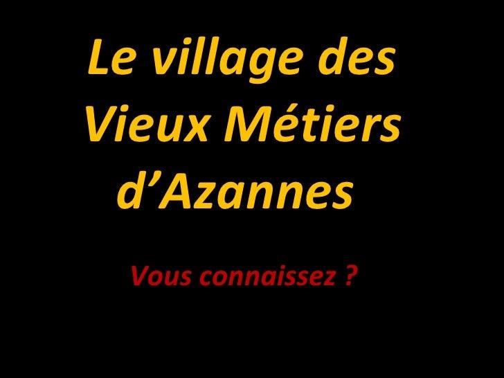 Le village desVieux Métiers d'Azannes  Vous connaissez ?