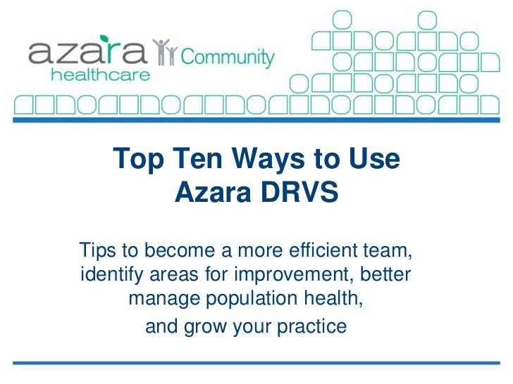 Top Ten Ways to Use       Azara DRVSTips to become a more efficient team,identify areas for improvement, better      manag...
