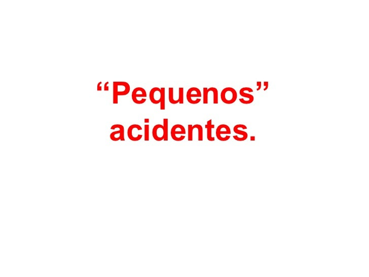 """"""" Pequenos"""" acidentes."""