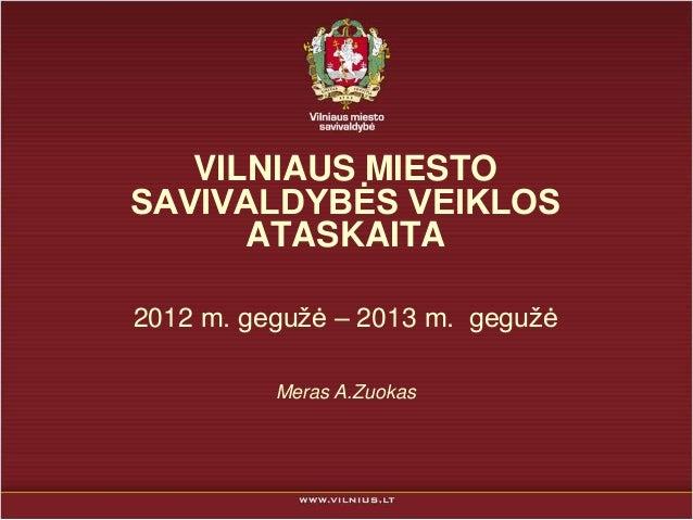 VILNIAUS MIESTOSAVIVALDYBĖS VEIKLOSATASKAITA2012 m. geguţė – 2013 m. geguţėMeras A.Zuokas