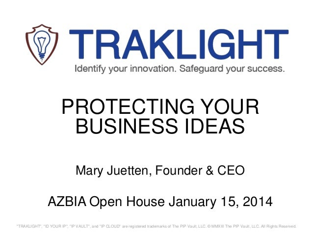 """PROTECTING YOUR BUSINESS IDEAS Mary Juetten, Founder & CEO  AZBIA Open House January 15, 2014 """"TRAKLIGHT"""", """"ID YOUR IP"""", """"..."""